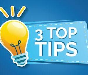 3 Top Tips